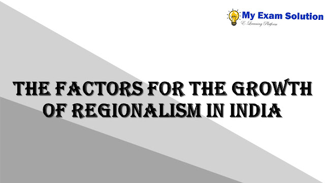 The Factors for the growth of regionalism in India