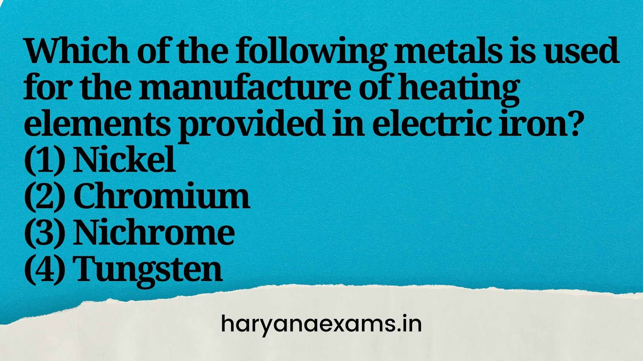 Which of the following metals is used for the manufacture of heating elements provided in electric iron?   (1) Nickel   (2) Chromium   (3) Nichrome   (4) Tungsten
