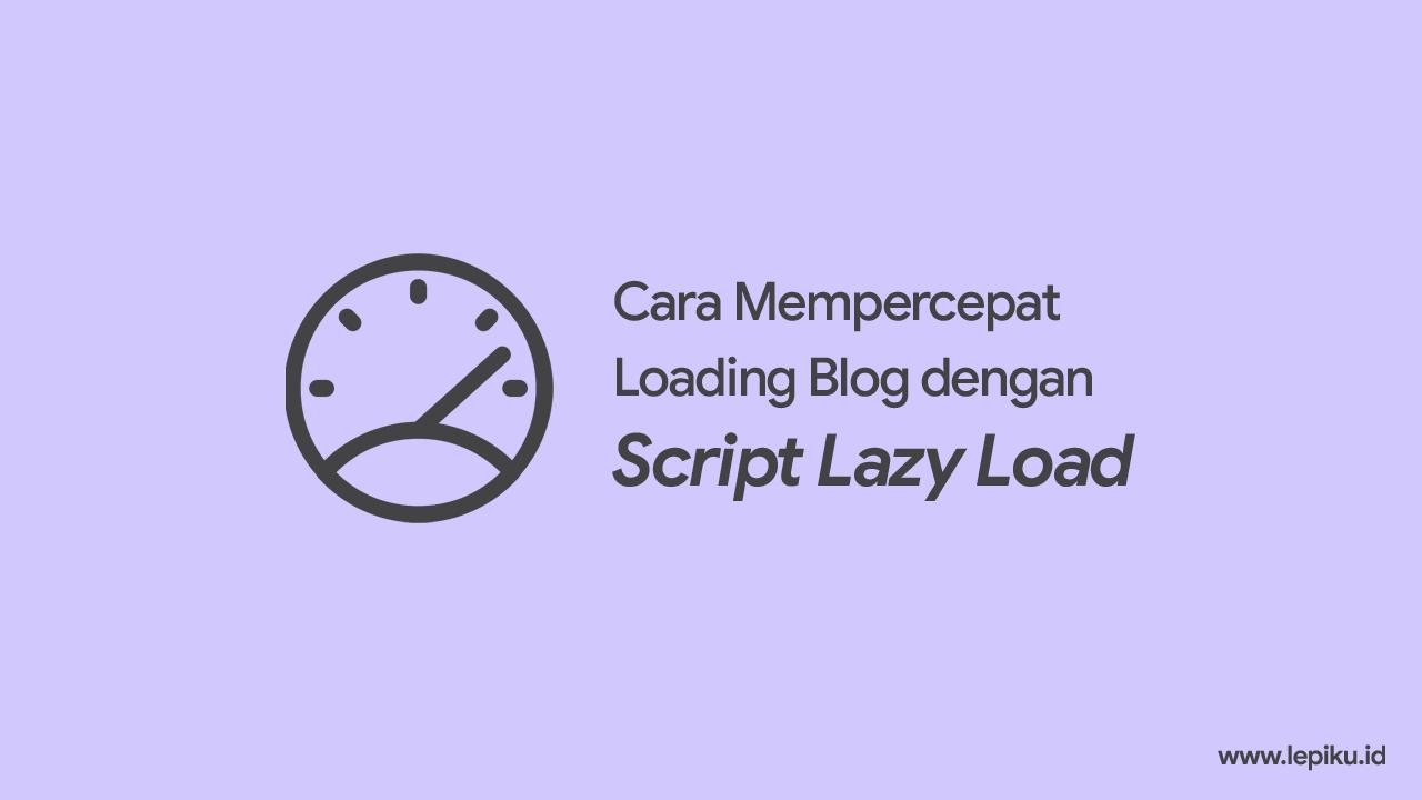 Cara Mempercepat Loading Blog dengan Script Lazy Load