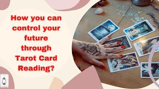 How you can control your future through Tarot Card Reading?