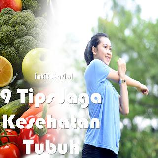 9 Tips Jaga Kesehatan Tubuh Tetap Sehat Dan Bugar