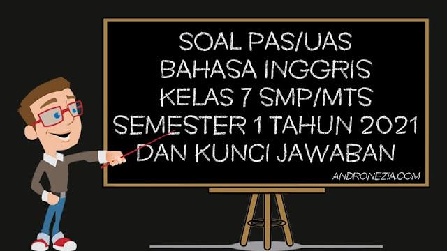 Soal PAS/UAS Bahasa Inggris Kelas 7 SMP/MTS Semester 1 Tahun 2021