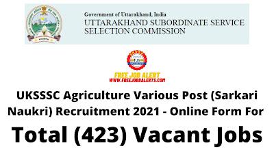 Free Job Alert: UKSSSC Agriculture Various Post (Sarkari Naukri) Recruitment 2021 - Online Form For Total (423) Vacant Jobs