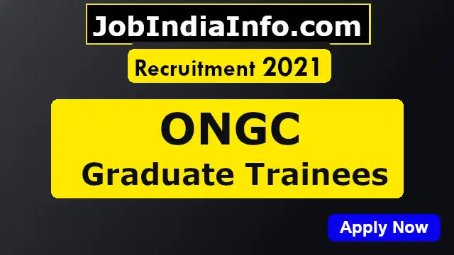 ONGC Recruitment 2021 for Graduate Trainees in 309 vacancy, Check Eligibility, Age, Qualification & Apply Online