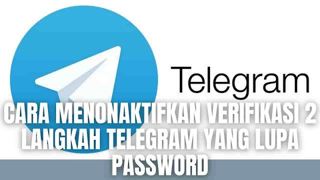 Cara Menonaktifkan Verifikasi 2 Langkah Telegram Yang Lupa Password Di dalam mengganti password telegram yang lupa menggunakan kode recovery di perangkat laptop dan hp, ada beberapa langkah-langkah yang harus di ikuti yang diantaranya adalah :  Cara Menonaktifkan Verifikasi 2 Langkah Telegram Yang Lupa Password Di Hp Untuk menonaktifkan verifikasi 2 langkah telegram yang lupa password di Hp silahkan mengikuti langkah-langkah ini :  Pada Hp silahkan buka Telegram Silahkan masukkan Nomor Telepon Pada saat diminta password pilih Lupa Password Baca terlebih dahulu keterangan yang disampaikan pihak telegram, biasanya ada peringatan jika akun tidak memiliki email. Apabila nomor telepon terhubung dengan email, maka pihak telegram mengirimkan Kode Recovery ke alamat email tersebut. Buka Email yang dikirim pihak telegram Kemudian Copy dan Paste kode recovery di kolom aplikasi telegram Maka secara otomatis akan masuk ke dalam akun telegram dan mode verifikasi dua langkah sudah di nonaktifkan.   Cara Menonaktifkan Verifikasi 2 Langkah Telegram Yang Lupa Password Di Laptop Untuk menonaktifkan verifikasi 2 langkah telegram yang lupa password di laptop silahkan mengikuti langkah-langkah ini :  Pada Laptop silahkan buka Google Chrome Silahkan buka halaman Telegram Web Silahkan pilih Log In By Phone Number Silahkan masukkan Nomor Telepon Pada saat diminta password pilih Lupa Password Baca terlebih dahulu keterangan yang disampaikan pihak telegram, biasanya ada peringatan jika akun tidak memiliki email. Apabila nomor telepon terhubung dengan email, maka pihak telegram mengirimkan Kode Recovery ke alamat email tersebut. Buka Email yang dikirim pihak telegram Kemudian Copy dan Paste kode recovery di kolom aplikasi telegram Maka secara otomatis akan masuk ke dalam akun telegram dan mode verifikasi dua langkah sudah di nonaktifkan.   Nah itu dia bagaimana cara menonaktifkan verifikasi 2 langkah telegram yang lupa password di hp dan laptop, melalui bahasan di atas bisa diketahui mengenai