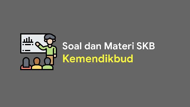 Kisi-kisi Materi dan Soal SKB Kemendikbud