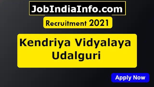 Kendriya Vidyalaya Udalguri Recruitment 2021 Teacher vacancy, Apply Now