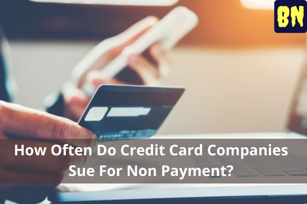How Often Do Credit Card Companies Sue For Non Payment?