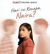 Nonton Hari Ini Kenapa, Naira? (Episode 1-3)