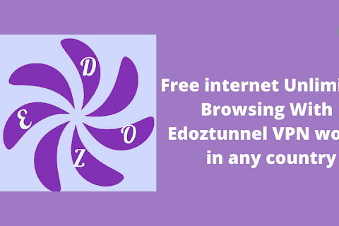 Free internet Unlimited Browsing With Edoztunnel VPN works in any country