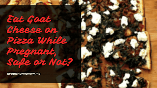 Eat Goat Cheese on Pizza While Pregnant, Safe or Not?