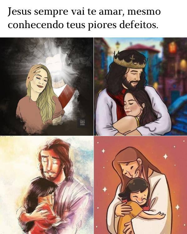 Jesus sempre vai te amar, mesmo conhecendo teus piores defeitos.