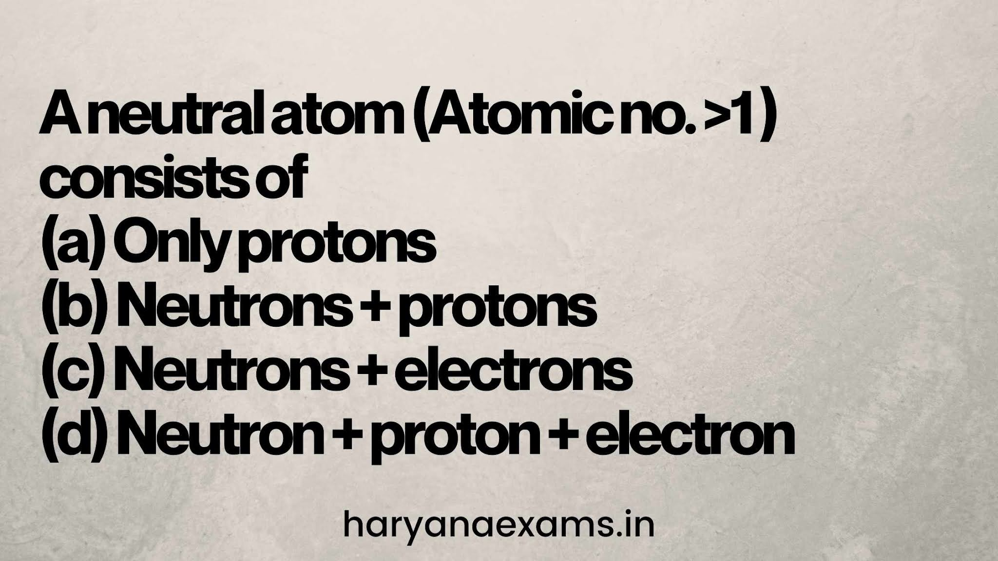 A neutral atom (Atomic no. >1 ) consists of