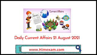 Daily Current Affairs 21 August 2021