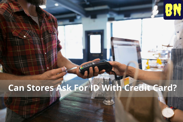 Can Stores Ask For ID With Credit Card?