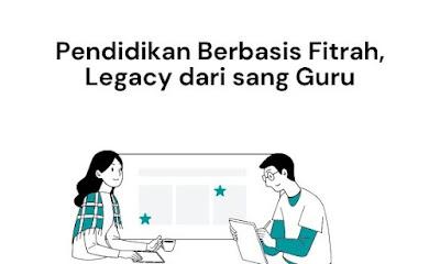 Pendidikan berbasis fitrah sebuah legacy