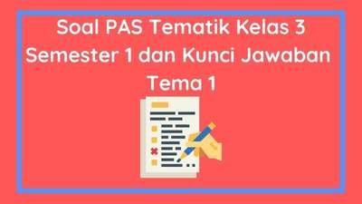 Soal PAS Tematik Kelas 3 Semester 1 dan Kunci Jawaban Tema 1