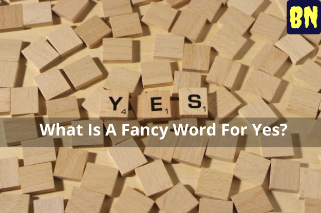 What Is A Fancy Word For Yes?