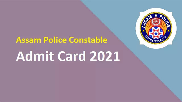 Assam Police Constable Admit Card 2021
