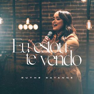 Baixar Música Gospel Eu Estou Te Vendo - Ruthe Dayanne Mp3