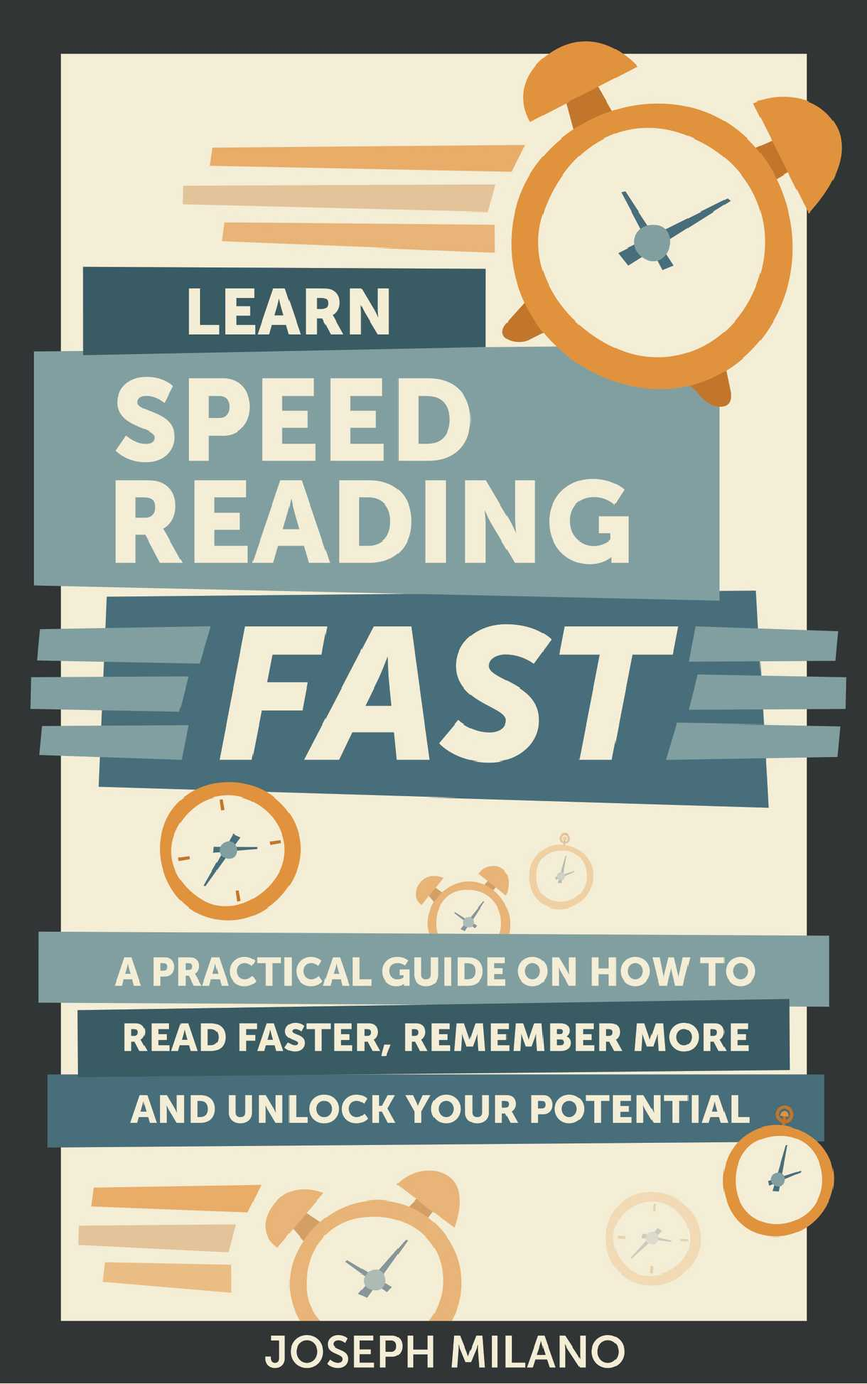 Learn Speed-Reading Fast: A Practical Guide on How to Read Faster, Remember More, and Unlock Your Potential