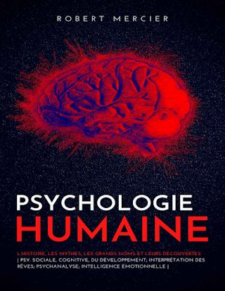 PSYCHOLOGIE HUMAINE: L'histoire, les mythes, les grands noms et leurs découvertes