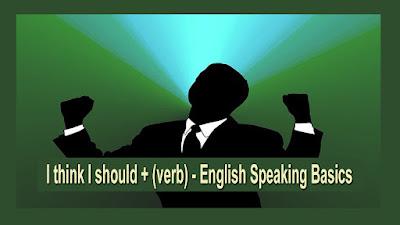 I think I should + (verb) - English Speaking Basics