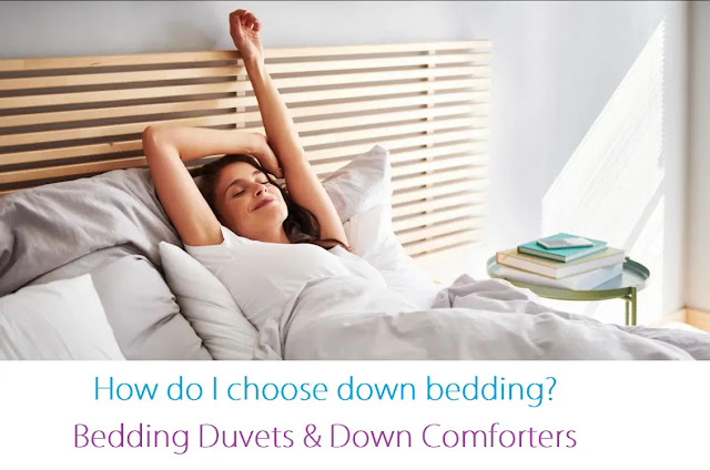How do I choose down bedding? Bedding Duvets & Down Comforters