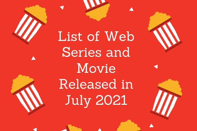 List of Web Series and Movies Released in July 2021