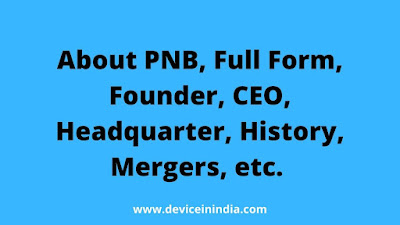 About PNB, Full Form, Founder, CEO, Headquarter, History, Mergers, etc.