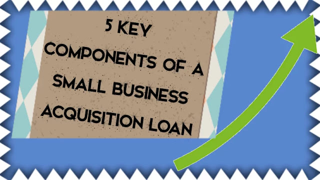 5 Key Components Of A Small Business Acquisition Loan
