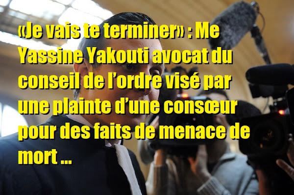 «Je vais te terminer» : Me Yassine Yakouti avocat du conseil de l'ordre visé par une plainte d'une consœur pour des faits de menace de mort