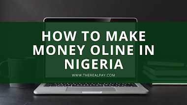 How to make money online in Nigeria - Top 14 online businesses