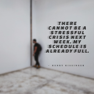 Funny Quotes About Work Stress -1234bizz: (There cannot be a stressful crisis next week. My schedule is already full - Henry Kissinger)