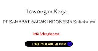 Lowongan kerja PT Sahabat Badak indonesia (Reddmas Group ) Sukabumi