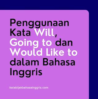 Kata Will, Going To dan Would Like To dalam Bahasa Inggris