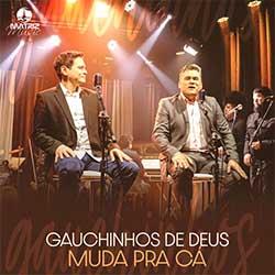 Baixar Música Gospel Minha Muda pra Cá - Gauchinhos de Deus Mp3