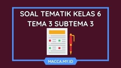 Soal Tematik Kelas 6 Tema 3 Subtema 3 dan Kunci Jawaban