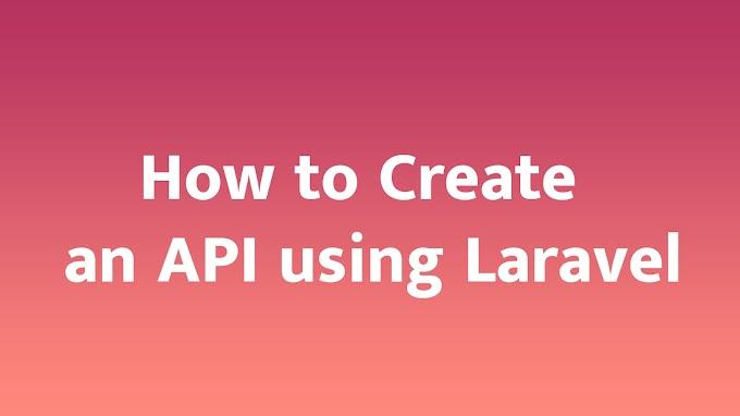 How to Create an API using Laravel