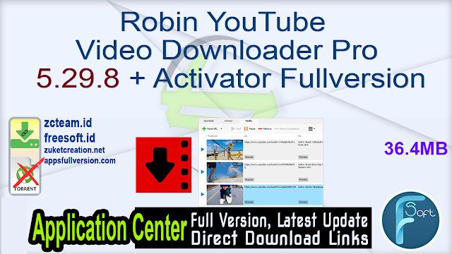 Robin YouTube Video Downloader Pro 5.29.8 + Activator Fullversion
