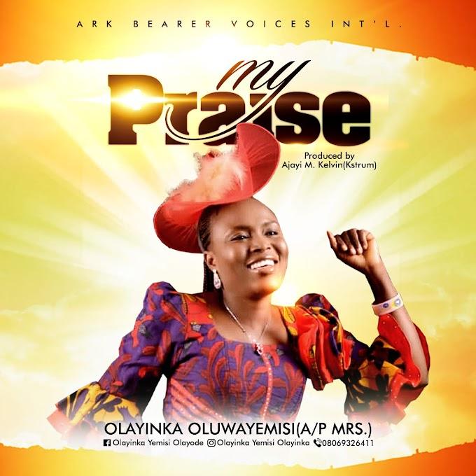 [Gospel Music] Olayinka Oluwayemisi - My Praise