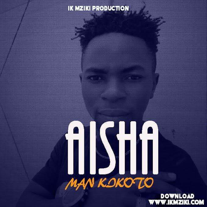AUDIO | MAN KIKOTO - AISHA | DOWNLOAD NOW