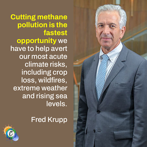 Cutting methane pollution is the fastest opportunity we have to help avert our most acute climate risks, including crop loss, wildfires, extreme weather and rising sea levels. — Fred Krupp, president of the Environmental Defense Fund