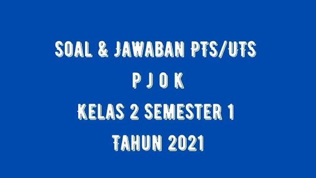 Soal & Jawaban PTS/UTS PJOK Kelas 2 Semester 1 Tahun 2021