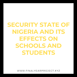 SECURITY STATE OF NIGERIA AND ITS EFFECTS ON SCHOOLS AND STUDENTS