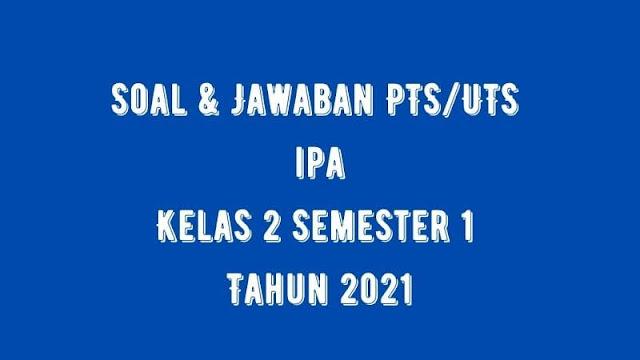 Download Soal & Jawaban PTS/UTS IPA Kelas 2 Semester 1 Tahun 2021
