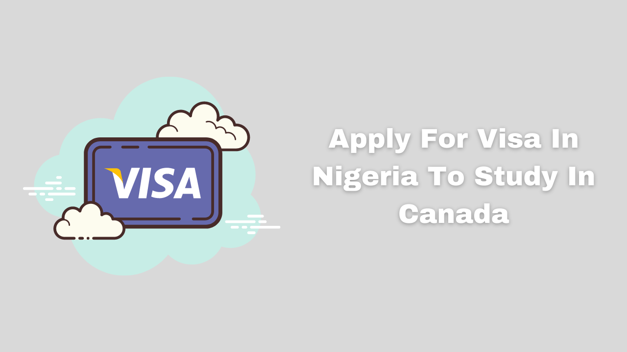 Apply For Visa In Nigeria To Study In Canada