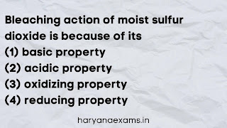 Bleaching action of moist sulfur dioxide is because of its   (1) basic property   (2) acidic property   (3) oxidizing property   (4) reducing property