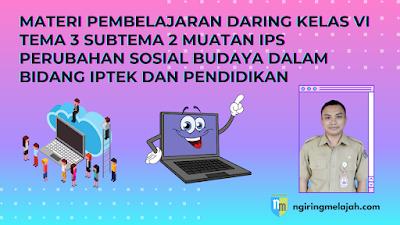 Materi IPS Kelas VI Tema 3 Subtema 1 - Perubahan Sosial Budaya dalam Bidang IPTEK dan Pendidikan