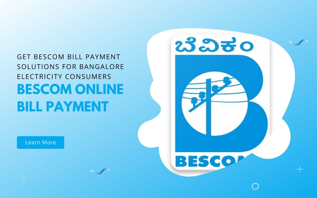 Get BESCOM Bill Payment Solutions for Bangalore Electricity Consumers